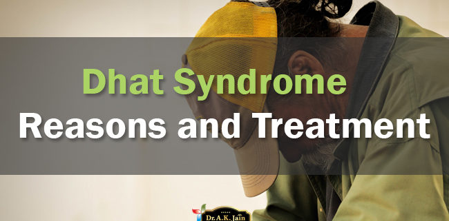 Dhat ka Ilaj - Dhat Syndrome Treatment & Medicine | Dr  AK