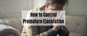 How to Control Premature Ejaculation